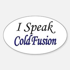 """""""I Speak Cold Fusion"""" Oval Decal"""