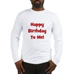 Happy Birthday To Me! Red Long Sleeve T-Shirt