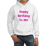 Happy Birthday To Me! Pink Hooded Sweatshirt