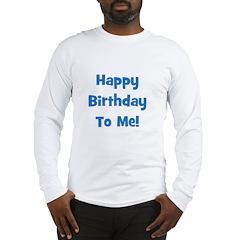 Happy Birthday To Me! Blue Long Sleeve T-Shirt