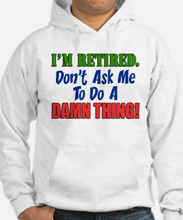 I'm Retired Don't Ask Me Jumper Hoody