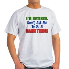 I'm Retired Don't Ask Me T-Shirt