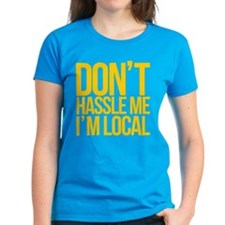 Don't Hassle Me I'm Local Tee