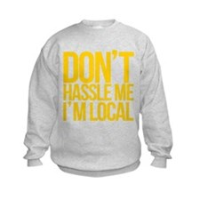 Don't Hassle Me I'm Local Sweatshirt