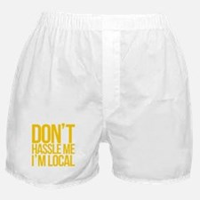 Don't Hassle Me I'm Local Boxer Shorts