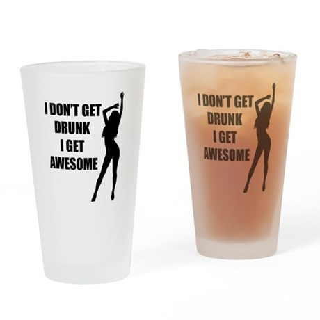 I don't get drunk i get aweso Pint Glass