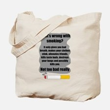 What's wrong with smoking? Tote Bag