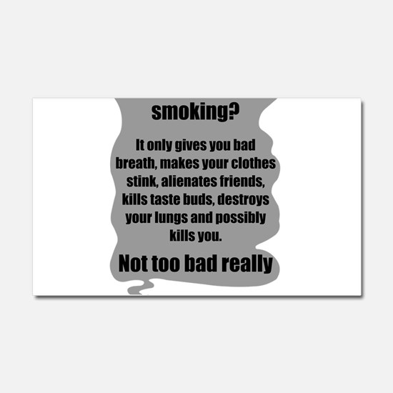 What's wrong with smoking? Car Magnet 12 x 20