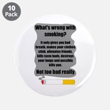 """What's wrong with smoking? 3.5"""" Button (10 pack)"""