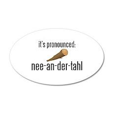 it's pronounced: nee-an-der-t 22x14 Oval Wall Peel