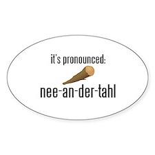 it's pronounced: nee-an-der-t Decal