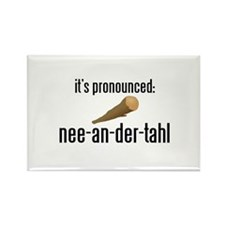 it's pronounced: nee-an-der-t Rectangle Magnet