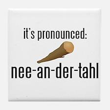 it's pronounced: nee-an-der-t Tile Coaster