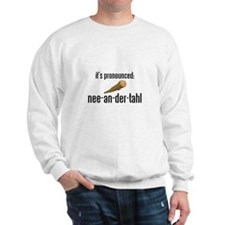 it's pronounced: nee-an-der-t Sweatshirt