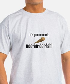 it's pronounced: nee-an-der-t T-Shirt