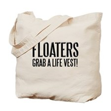 floaters grab a life vest! Tote Bag