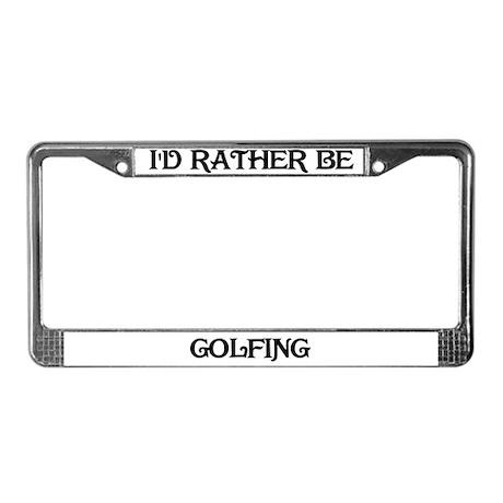 Rather Be Golfing License Plate Frame