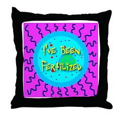I've Been Fertilized! Throw Pillow