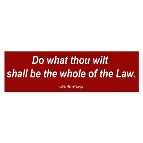 """Do what thou wilt..."" Bumper Sticker"