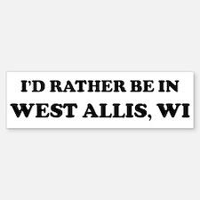 Rather be in West Allis Bumper Bumper Bumper Sticker