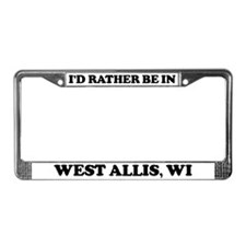 Rather be in West Allis License Plate Frame