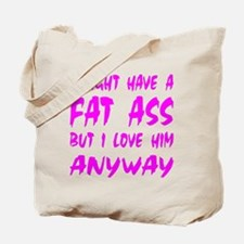 I Might Have A Fat Ass But Tote Bag