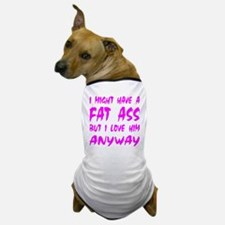 I Might Have A Fat Ass But Dog T-Shirt