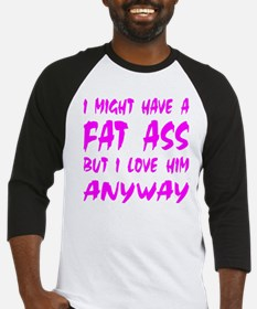 I Might Have A Fat Ass But Baseball Jersey