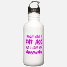 I Might Have A Fat Ass But Water Bottle