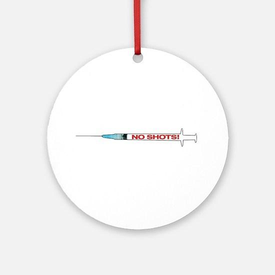 NO SHOTS! Round Ornament