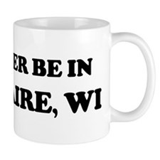 Rather be in Eau Claire Mug