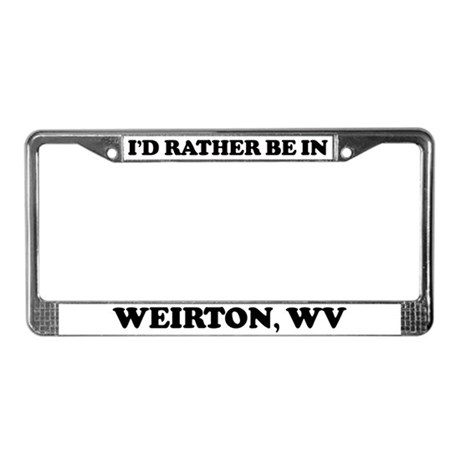 Rather be in Weirton License Plate Frame