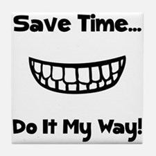 Save Time Do It My Way Tile Coaster