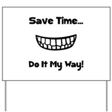 Save Time Do It My Way Yard Sign