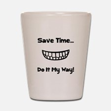 Save Time Do It My Way Shot Glass
