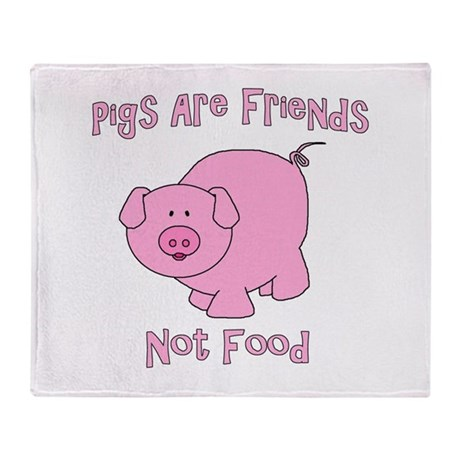 Pigs Are Friends Not Food Throw Blanket