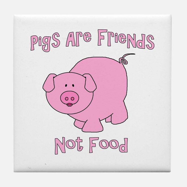 Pigs Are Friends Not Food Tile Coaster