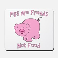 Pigs Are Friends Not Food Mousepad