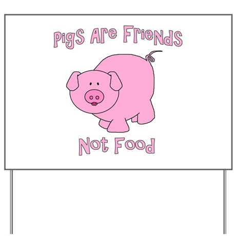 Pigs Are Friends Not Food Yard Sign