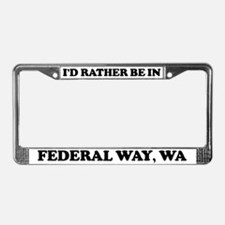 Rather be in Federal Way License Plate Frame