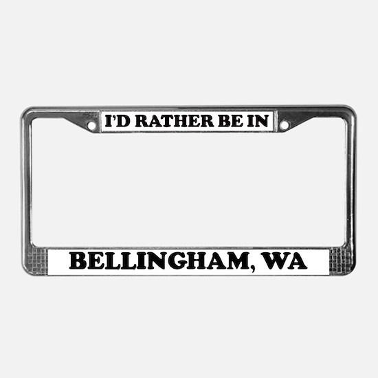 Rather be in Bellingham License Plate Frame