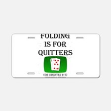 Folding is for Quitters Aluminum License Plate