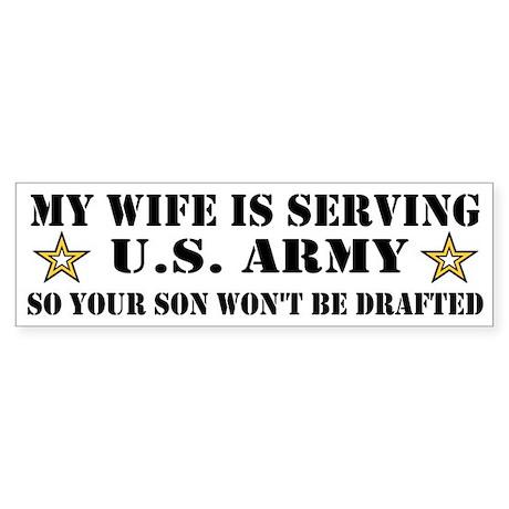 U.S. Army - My Wife is serving Bumper Sticker