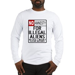 NO AMNESTY FOR ILLEGALS Long Sleeve T-Shirt
