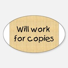 Will Work For Copies Sticker (Oval)
