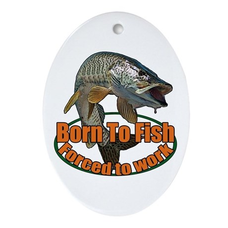 Born to fish forced to work Ornament (Oval)