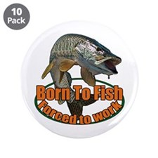 """Born to fish forced to work 3.5"""" Button (10 pack)"""