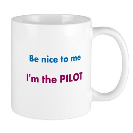 Be Nice to Me, I'm the Pilot Mug