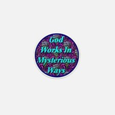 God Works In Mysterious Ways Mini Button