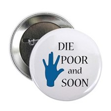 "Die Poor and Soon (Humor Paro 2.25"" Button (10 pac"